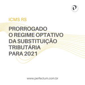ICMS RS – Prorrogado o Regime Optativo da Substituição Tributária para 2021