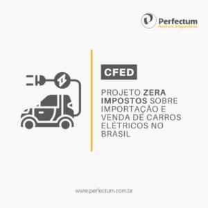 CFED – Projeto zera impostos sobre importação e venda de carros elétricos no Brasil