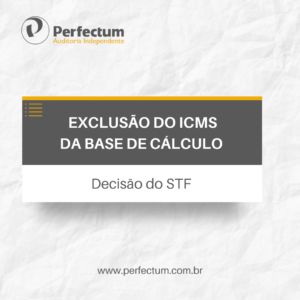 Exclusão do ICMS da base de cálculo – Decisão do STF
